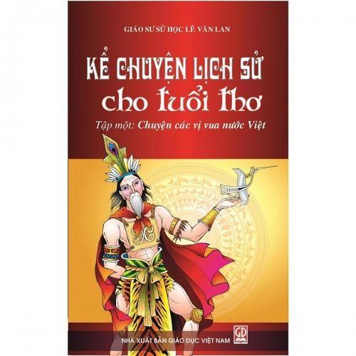 Giới thiệu sách tháng 9/2020: Cuốn sách 'Kể chuyện lịch sử cho tuổi thơ' (Tập một) của Giáo sư Sử học Lê Văn Lan